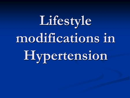 Lifestyle modifications in Hypertension. Blood Pressure The pressure in the arterial blood vessels results from: The pressure in the arterial blood vessels.