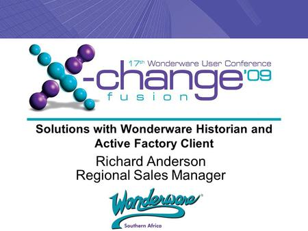 Solutions with Wonderware Historian and Active Factory Client Richard Anderson Regional Sales Manager.