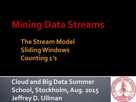 Cloud and Big Data Summer School, Stockholm, Aug. 2015 Jeffrey D. Ullman.