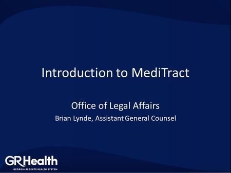 Introduction to MediTract Office of Legal Affairs Brian Lynde, Assistant General Counsel.