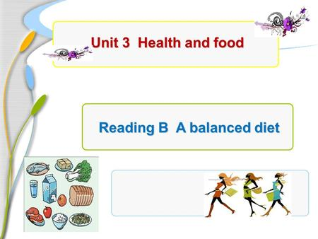 Unit 3 Health and food Reading B A balanced diet.