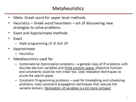 Metaheuristics Meta- Greek word for upper level methods