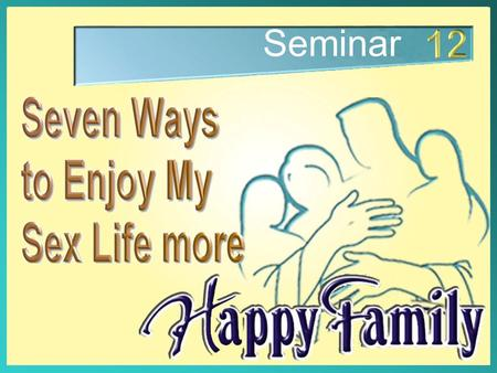 "Seminar. Seven Ways to Enjoy My Sex Life More ""Do not let the sun go down on your wrath."" Ephesians 4:26 ""Do not let the sun go down on your wrath."""