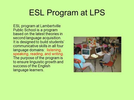 ESL Program at LPS ESL program at Lambertville Public School is a program based on the latest theories in second language acquisition. It is designed to.