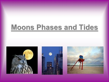 Moons Phases and Tides.