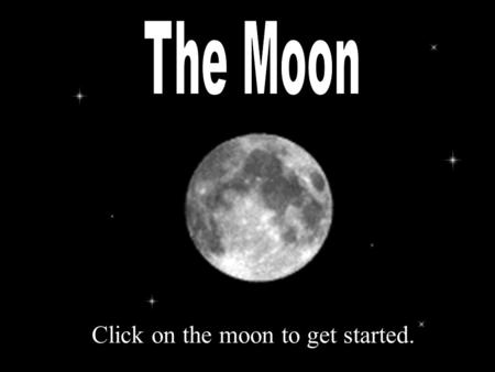 Click on the moon to get started.. FUN FACTS ABOUT THE MOON Click on Next Movie below when the movie stops. Next Movie.