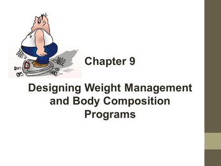 Chapter 9 Designing Weight Management and Body Composition <strong>Programs</strong>.