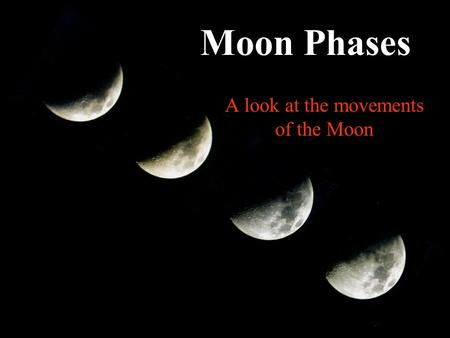 Moon Phases A look at the movements of the Moon. Movements of the Moon Revolution – Moon orbits the Earth every 271/3 days The Moon rises in the east.