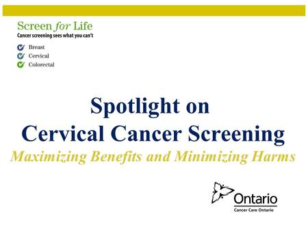Spotlight on Cervical Cancer Screening Maximizing Benefits and Minimizing Harms.