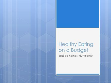 Healthy Eating on a Budget Jessica Koiner, Nutritionist.