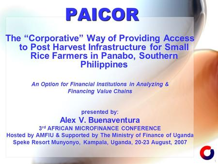 "1 PAICOR The ""Corporative"" Way of Providing Access to Post Harvest Infrastructure for Small Rice Farmers in Panabo, Southern Philippines An Option for."