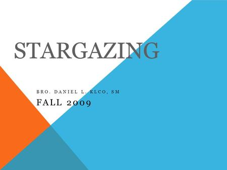 STARGAZING BRO. DANIEL L. KLCO, SM FALL 2009. HOMEWORK: STUDY THE PHASES OF THE MOON 1.New Moon – the point when the Moon is closest to being between.