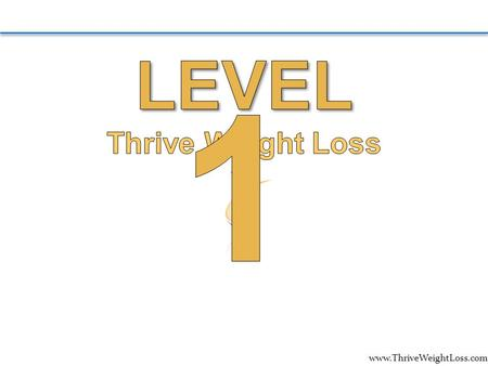 "Www.ThriveWeightLoss.com. We will… Discuss the Diet Devil & Your ""Why"". Discover the 4 Macronutrients. Delve into Food Categories. Learn the Healthiest."