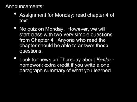 Announcements: Assignment for Monday: read chapter 4 of text No quiz on Monday. However, we will start class with two very simple questions from Chapter.