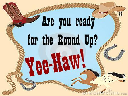 Y e e - H a w ! Are you ready for the Round Up?. Our goal is for students to be able to articulate high levels of thinking in purposeful conversations.