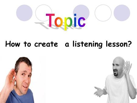 How to create a listening lesson?. Do you think listening is important or not? Why?