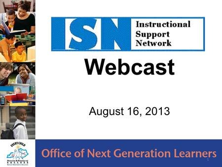 Webcast August 16, 2013 1. Webcast Topics: Agency Updates KBE Update PGES Update College and Career Readiness Forecasts Standards Update CIITS Update.