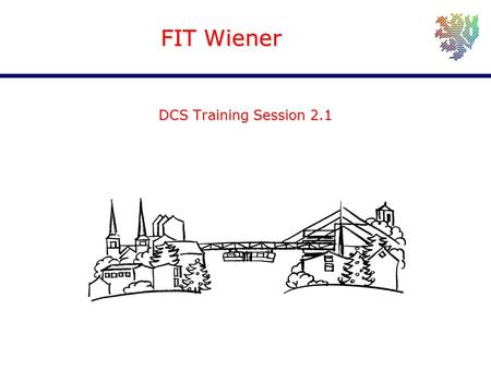 Joachim Schultes University of Wuppertal FIT Wiener DCS Training Session 2.1.
