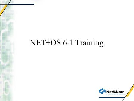 NET+OS 6.1 Training. BSP NET+OS 6.1 BSP Initialization Memory map New features Debugging Porting Issues.