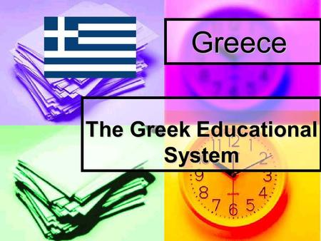 Greece The Greek Educational System. FREE OF CHARGE AND MANDATORY According to the Greek Constitution, the government is required to offer free of charge.