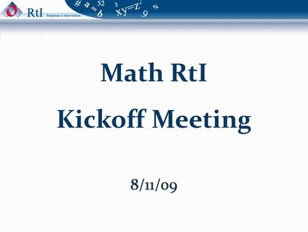 Math RtI Kickoff Meeting. Welcome/Introductions Mike Klavon K-12 Math Consultant Robyn Lucas K-5 Math Consultant Sara Gortsema Early Intervention Project.