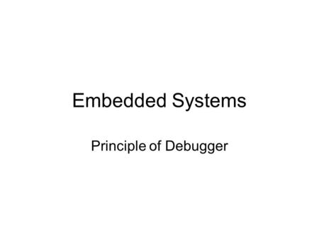 Embedded Systems Principle of Debugger. Reference Materials    kl.de/avr_projects/arm_projects/#winarmhttp://www.siwawi.arubi.uni-