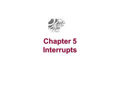 Chapter 5 Interrupts.