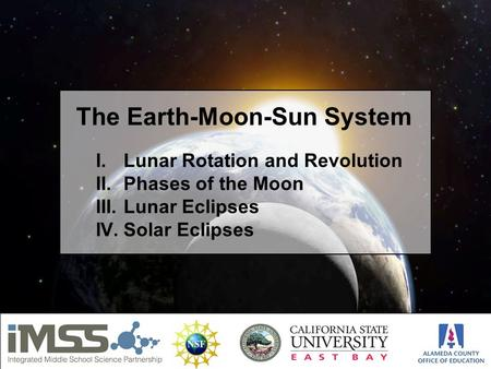 I.Lunar Rotation and Revolution II.Phases of the Moon III.Lunar Eclipses IV.Solar Eclipses The Earth-Moon-Sun System.