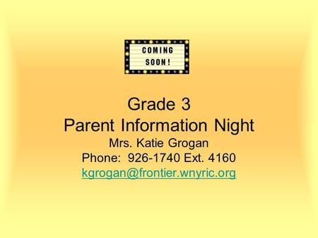 Grade 3 Parent Information Night Mrs. Katie Grogan Phone: 926-1740 Ext. 4160