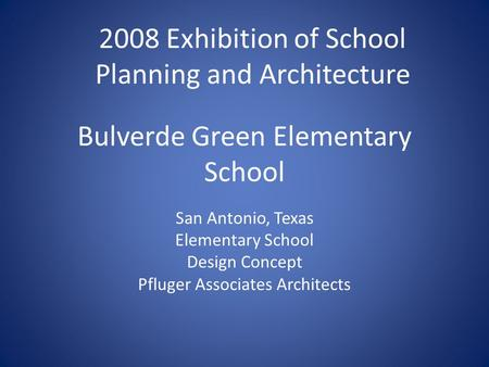 Bulverde Green Elementary School San Antonio, Texas Elementary School Design Concept Pfluger Associates Architects 2008 Exhibition of School Planning and.