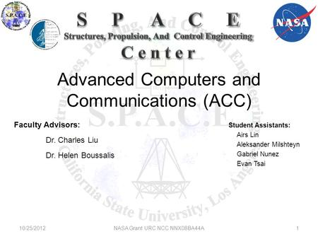 Advanced Computers and Communications (ACC) Faculty Advisors: Dr. Charles Liu Dr. Helen Boussalis 10/25/20121NASA Grant URC NCC NNX08BA44A Student Assistants: