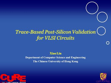 L i a b l eh kC o m p u t i n gL a b o r a t o r y Trace-Based Post-Silicon Validation for VLSI Circuits Xiao Liu Department of Computer Science and Engineering.