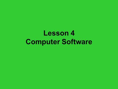 Lesson 4 Computer Software. Hardware vs. Software Computer systems consist of both hardware and software. Hardware has little value without software,