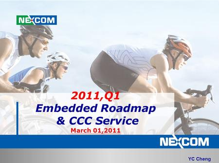 YC Cheng 2011,Q1 Embedded Roadmap & CCC Service March 01,2011.
