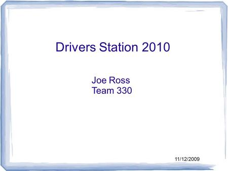 Drivers Station 2010 Joe Ross Team 330 11/12/2009.