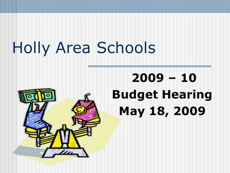Holly Area Schools 2009 – 10 Budget Hearing May 18, 2009.