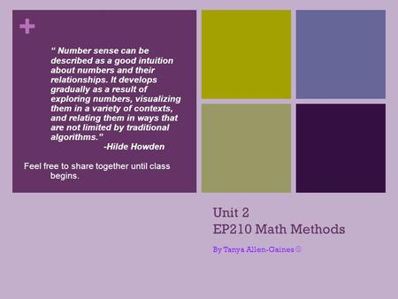 "+ Unit 2 EP210 Math Methods By Tanya Allen-Gaines "" Number sense can be described as a good intuition about numbers and their relationships. It develops."