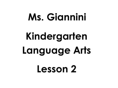 Ms. Giannini Kindergarten Language Arts Lesson 2.