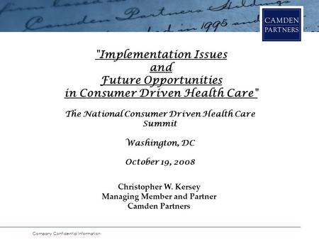 Company Confidential Information The National Consumer Driven Health Care Summit Washington, DC October 19, 2008 Implementation Issues and Future Opportunities.