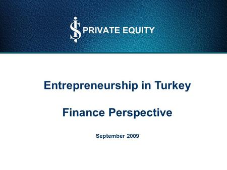 Entrepreneurship in Turkey Finance Perspective September 2009.