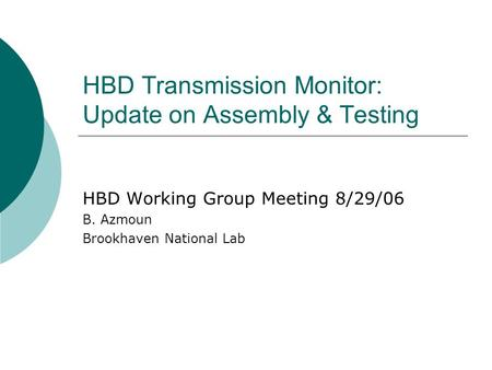 HBD Transmission Monitor: Update on Assembly & Testing HBD Working Group Meeting 8/29/06 B. Azmoun Brookhaven National Lab.