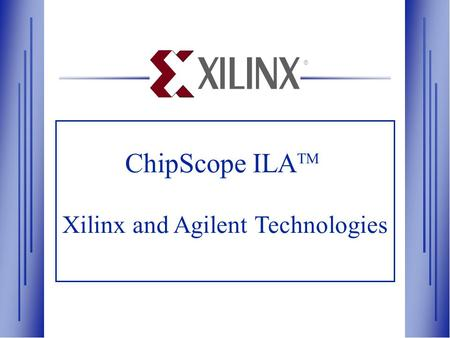 ® ChipScope ILA TM Xilinx and Agilent Technologies.