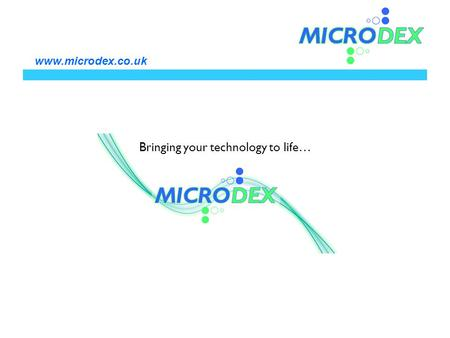 Bringing your technology to life… www.microdex.co.uk.