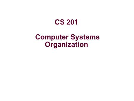CS 201 Computer Systems Organization. Today's agenda Overview of how things work Compilation and linking system Operating system Computer organization.