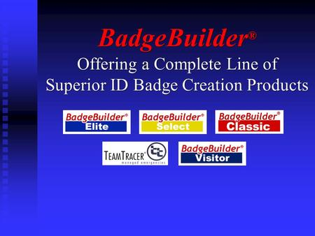 BadgeBuilder ® Offering a Complete Line of Superior ID Badge Creation Products.