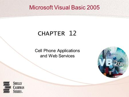 Microsoft Visual Basic 2005 CHAPTER 12 Cell Phone Applications and Web Services.