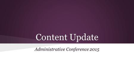 Content Update Administrative Conference 2015. New Curriculum Documents ● Less clicks ● Less documents.
