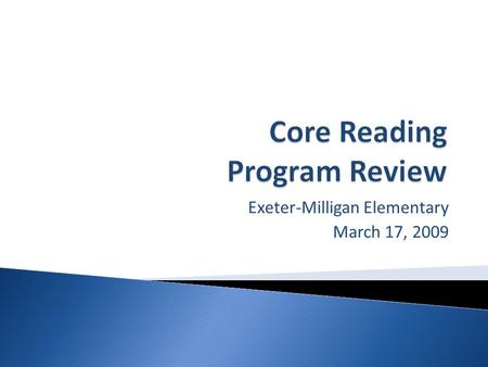 Exeter-Milligan Elementary March 17, 2009.  Why adopt a core program?  What do we look for when analyzing core programs for adoption? ◦ research basis.