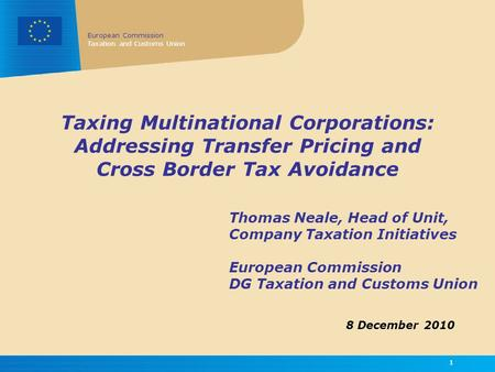 European Commission Taxation and Customs Union 11 Taxing Multinational Corporations: Addressing Transfer Pricing and Cross Border Tax Avoidance Thomas.