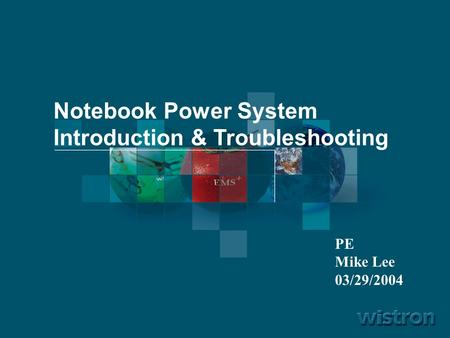 1 Notebook Power System Introduction & Troubleshooting PE Mike Lee 03/29/2004.